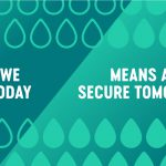 Water we save today means a more secure tomorrow